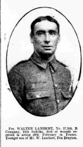 Lambert, Walter. Private 17358 B Coy 11th Suffolks. Died of Wounds 29th Feb 1916. From Fen Drayton.