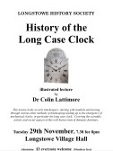 2016.11 Longstowe History Society event on 29th November 2016. The History of the Long Cased Clock, a talk given by Dr Colin Lattimore