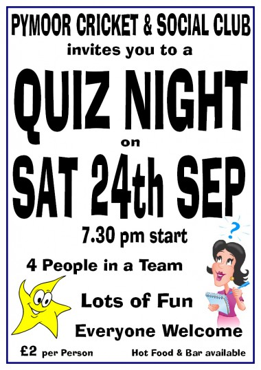 Pymoor Cricket & Social Club are holding a Quiz Night on Sat 24th Sept 2011. Teams of 4. Great Fun! All welcome. See poster for details.
