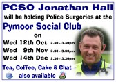 PCSO Jonathan Hall held Police Surgeries at the Pymoor Social Club, Pymoor Lane, Pymoor on the second Wednesday of each month, 2011