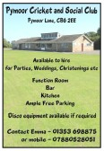 The Pymoor Cricket and Social Club is available to hire for Parties, Weddings, Christeninings etc. See Poster for details.