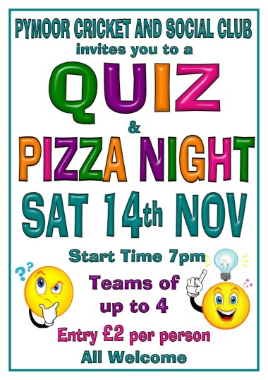 A Quiz and Pizza Night was held at the Pymoor Cricket and Social Club on Saturday 14th November 2015