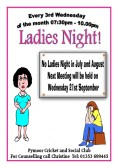 There will be no Ladies Nights at the Pymoor Cricket and Social Club in July and August 2016.