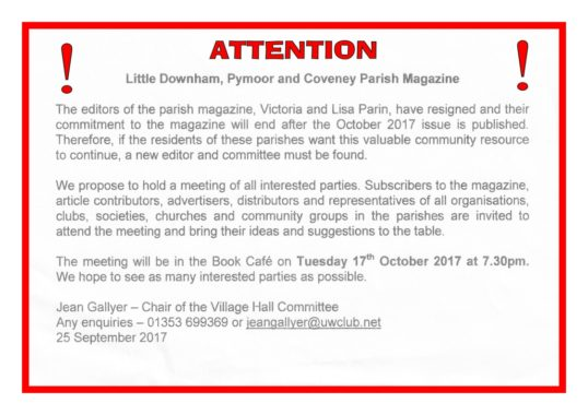 A Meeting to discuss the future of the Little Downham, Pymoor and Coveney Magazine will be held at the Book Cafe in the Little Downham Village Hall on Tuesday 17th October 2017 at 7.30pm.